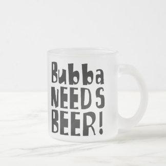 Tasse Givré Bubba a besoin de bière !