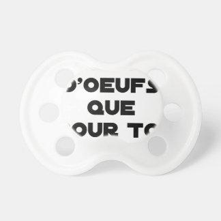 Tétine JE N'AI D'OEUFS QUE POUR TOI - Jeux de mots - Fran