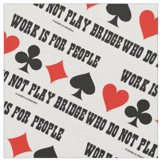 Tissu Le travail est pour les personnes qui ne jouent