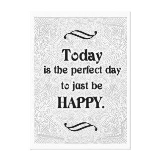 Toile Aujourd'hui est le jour parfait - Quote´s positif