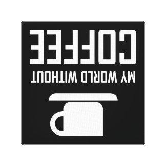 Toile Mon monde sans café upside-down