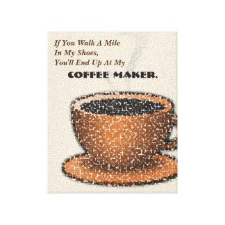 Toile Vous finirez à mon fabricant de café