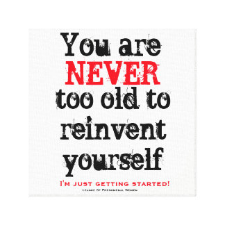 Toile Vous n'êtes jamais trop vieux pour vous réinventer