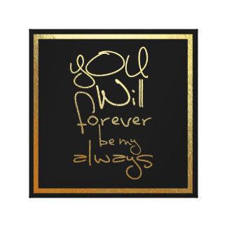 Toile Vous serez pour toujours mes toujours…. Art de