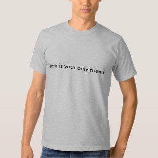 Tom est votre seulement ami t-shirts