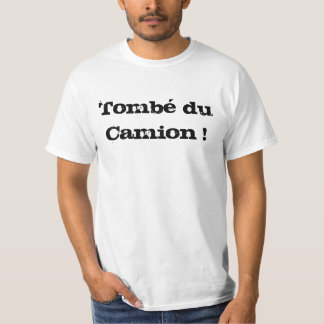 Tombé du Camion ! T-shirt