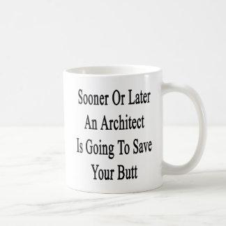 Tôt ou tard un architecte va sauver le votre mug