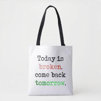 Tote Bag Aujourd'hui est cassé, reviennent demain