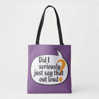 Tote Bag Est-ce que j'ai sérieusement juste dit cela fort ?