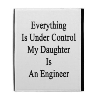 Tout est sous le contrôle que ma fille est un Engi Étui iPad Folio