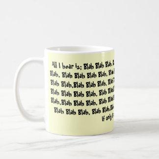 Tout que j'entends est ; Blah - fade, Blah - B Mug