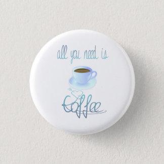 Tout que vous avez besoin est bouton de café pin's