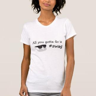 Tout que vous avez obtenu de faire est #swag t-shirts