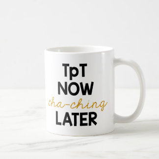 TpT maintenant, Cha-Ching plus tard ! Mug
