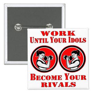 Travaillez jusqu'à ce que vos idoles deviennent vo pin's