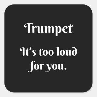 Trompette… Elle est trop bruyante pour vous Sticker Carré