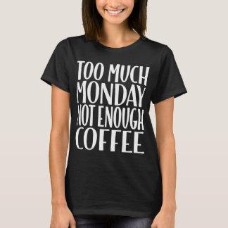 Trop de lundi pas assez de T-shirt de noir de café