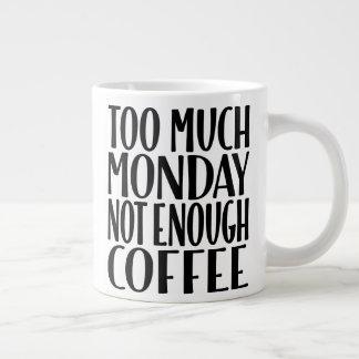Trop de lundi pas assez de tasse de café enorme de