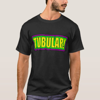 Tubulaire ! (argot des années 80) t-shirt