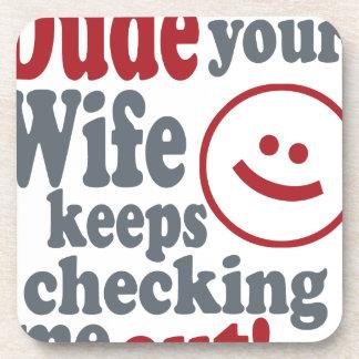 type que votre épouse continue à me vérifier sous-bock