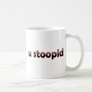 U Stoopid Tasses
