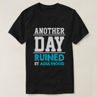 Un autre jour ruiné par le T-shirt d'âge adulte