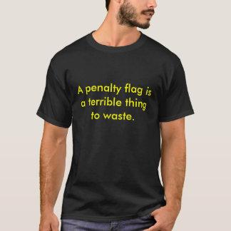 Un drapeau de pénalité est une chose terrible à t-shirt