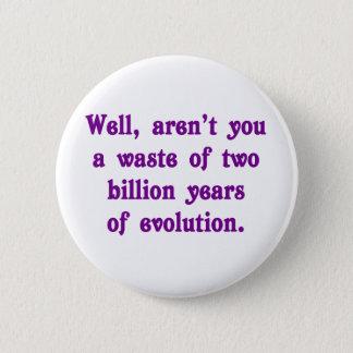 Un gaspillage de deux milliards d'ans d'évolution badges