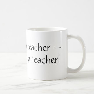 Une fois un professeur -- Toujours un professeur ! Mug