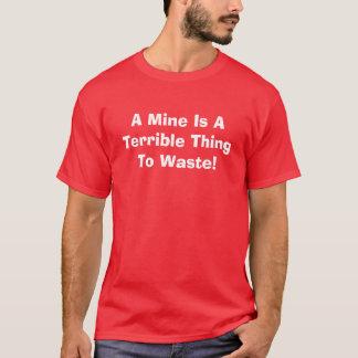 Une mine est une chose terrible à gaspiller ! t-shirt