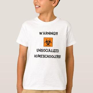 Unsocialized de avertissement Homeschoolers ! T-shirt