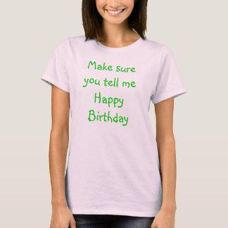 Veillez-vous pour me dire le joyeux anniversaire t-shirt