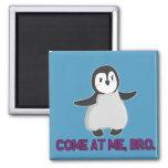 Venez à moi, aimant de pingouin de Bro