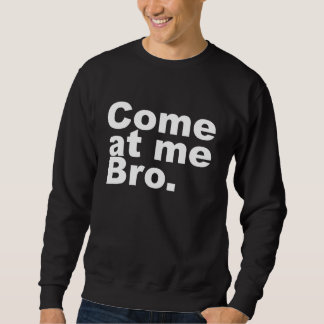 Venez à moi bro sweatshirt
