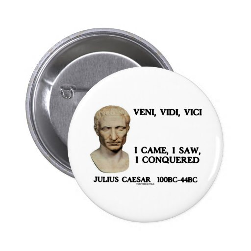 Veni, Vidi, Vici - je suis venu, j'ai vu, j'ai con Badge