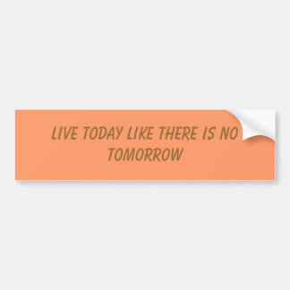 Vivez aujourd'hui comme là est aucun demain autocollant pour voiture