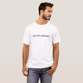 Vivez dans la réfutation t-shirt
