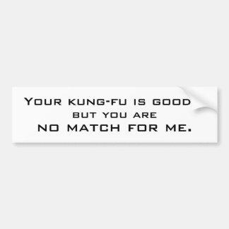 Votre kung-fu est bon…, mais vous êtes, aucun matc autocollant pour voiture