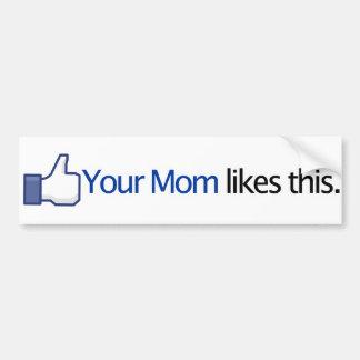 Votre maman aime ceci - mise à jour de statut de F Autocollant Pour Voiture
