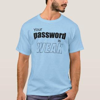 Votre mot de passe est FAIBLE T-shirt