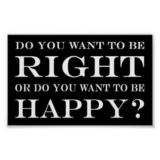 Voulez-vous avoir raison ou heureux ? 024 posters