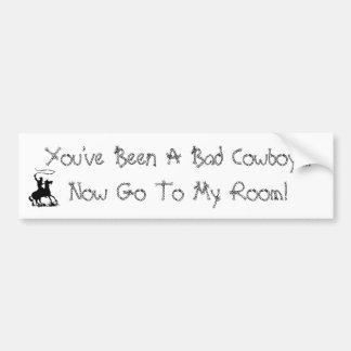 Vous avez été un mauvais cowboy….Allez maintenant… Autocollant De Voiture