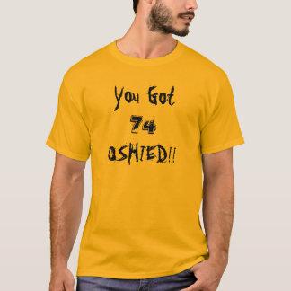 Vous avez obtenu, 74, OSHIED ! ! ! ! or final T-shirt