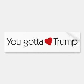 Vous avez obtenu d'aimer l'atout - Donald Trump Autocollant Pour Voiture