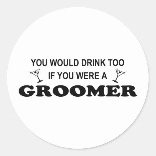 Vous boiriez trop si vous étiez un groomer ! autocollants ronds