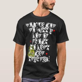 Vous devez embrasser beaucoup de grenouilles t-shirt