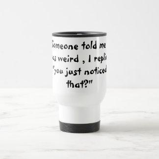 Vous dites que je suis étrange mug de voyage