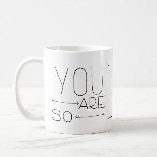 Vous êtes ainsi tasse aimée