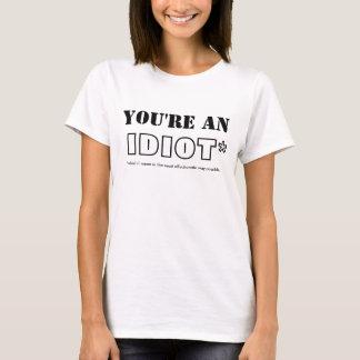 Vous êtes, IDIOT*, *which que je veux dire dans le T-shirt