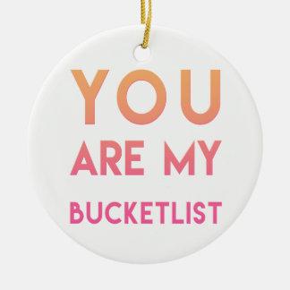 Vous êtes mon Bucketlist - amusement, citation Ornement Rond En Céramique